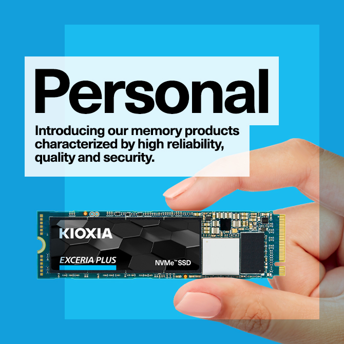Personal: Introducing our memory products characterized by high reliability, quality and security.